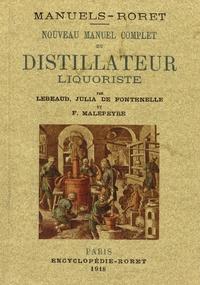 Julia de Lebeaud Fontenelle et François Malepeyre - Nouveau manuel complet du distillateur liquoriste.