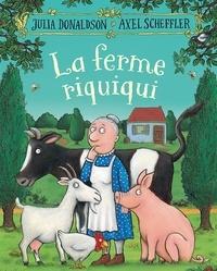 Julia Donaldson et Axel Scheffler - La ferme riquiqui.