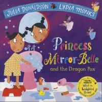 Julia Donaldson et Lydia Monks - Princess Mirror-Belle and the Dragon Pox.
