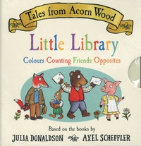 Julia Donaldson et Axel Scheffler - Tales From Acorn Wood Little Library - Opposites ; Friends ; Counting ; Colors.