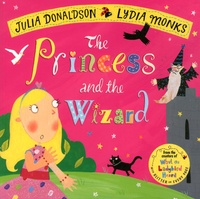 Julia Donaldson et Lydia Monks - The Princess and the Wizard.