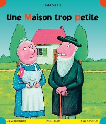 Julia Donaldson et Axel Scheffler - Une Maison trop petite.