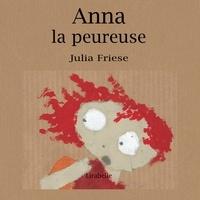 Julia Friese - Anna la peureuse.