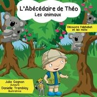 Julia Gagnon et Danielle Tremblay - L'Abécédaire de Théo - Les animaux.