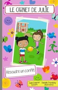 Julia Gagnon et Danielle Tremblay - Le carnet de Julie - Résoudre un conflit.