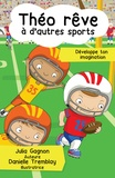 Julia Gagnon et Danielle Tremblay - Théo rêve à d'autres sports.