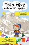 Julia Gagnon et Danielle Tremblay - Théo rêve à d'autres voyages.