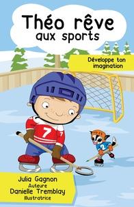 Julia Gagnon et Danielle Tremblay - Théo rêve aux sports.