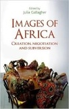Julia Gallagher - Images of Africa - Creation, Negotiation and Subversion.