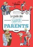Julia Girodroux et Benjamin Perrier - Le guide des super parents.