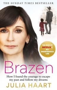 Julia Haart - Brazen - The sensational memoir from the star of Netflix's My Unorthodox Life.