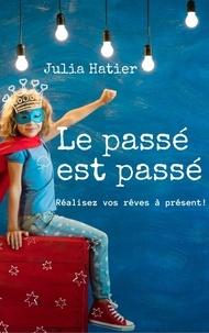 Julia Hatier - Le passé est passé.