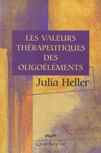 Les valeurs thérapeutiques des oligoéléments - Julia Heller |