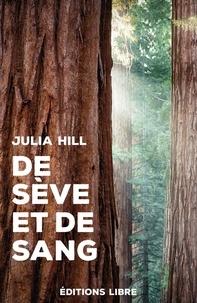 Julia Hill - De sève et de sang - Le combat d'une femme pour sauver une forêt de sequoias.