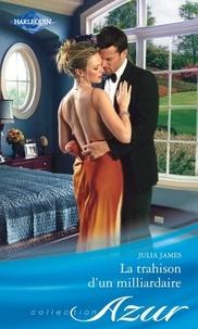 Julia James - La trahison d'un milliardaire.