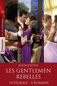 """Julia Justiss - Intégrale de la série """"Les gentlemen rebelles""""."""