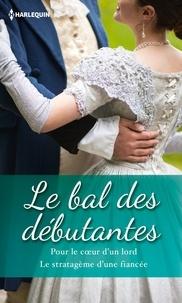 Julia Justiss et Nicola Cornick - Le bal des débutantes - Pour le coeur d'un lord - Le stratagème d'une fiancée.