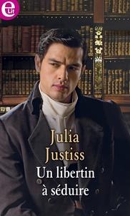 Julia Justiss - Un libertin a séduire.