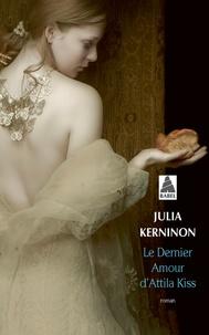 Julia Kerninon - Le dernier amour d'Attila Kiss.