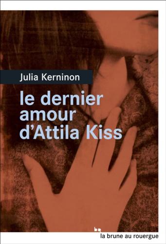 Le dernier amour d'Attila Kiss - Julia Kerninon - Format ePub - 9782812610233 - 6,49 €