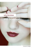 Julia Kerninon - Ma dévotion.