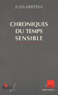 Julia Kristeva - Chroniques du temps sensible.