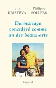 Julia Kristeva et Philippe Sollers - Du mariage considéré comme un des beaux-arts.