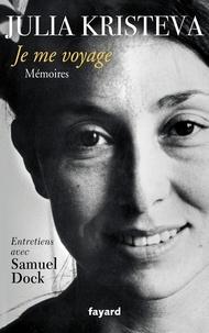 Julia Kristeva et Samuel Dock - Je me voyage - Mémoires.