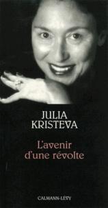 Julia Kristeva - L'Avenir d'une révolte.