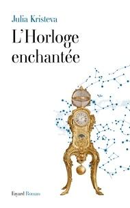 Julia Kristeva - L'Horloge enchantée.