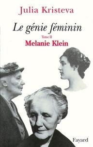 Julia Kristeva - Le génie féminin Tome 2 - Melanie Klein.