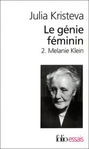 Julia Kristeva - Le génie féminin - Tome 2, Melanie Klein.