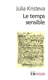 Julia Kristeva - Le temps sensible - Proust et l'expérience littéraire.