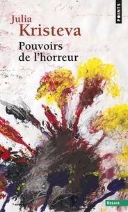 Julia Kristeva - POUVOIRS DE L'HORREUR - Essai sur l'abjection.