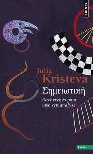 Julia Kristeva - Sèméiotikè - Recherches pour une sémanalyse.