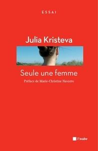 Julia Kristeva - Seule une femme.