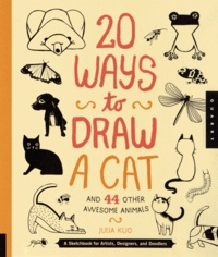 Julia Kuo - 20 ways to draw a cat - And 44 other awesome animals.