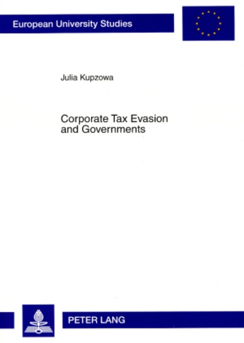 Julia Kupzowa - Corporate Tax Evasion and Governments - Analysis and Policy Implications for Russia.
