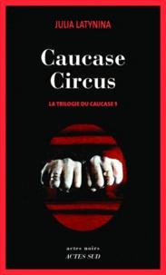 Julia Latynina - La trilogie du Caucase Tome 1 : Caucase Circus.