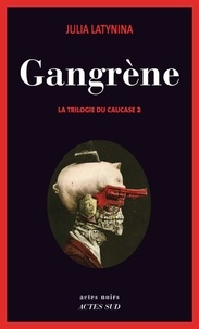 Julia Latynina - La trilogie du Caucase Tome 2 : Gangrène.
