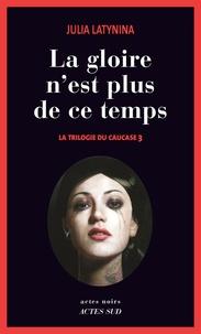 Julia Latynina - La trilogie du Caucase Tome 3 : La gloire n'est plus de ce temps.