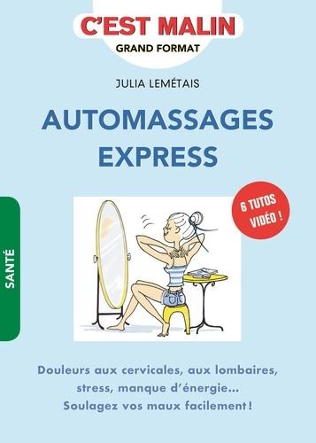 Automassages express. Douleurs aux cervicales, aux lombaires, stress, manque d'énergie... Soulagez vos maux facilement !