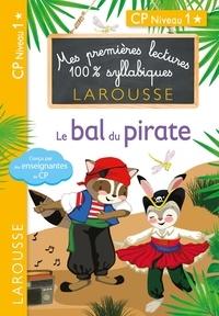 Julia Levallois et Hélène Heffner - Premières lectures Larousse 100 % syllabiques - Le bal du pirate.