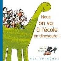 Julia Liu et Bei Lynn - Nous, on va à l'école en dinosaure !.