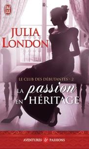 Julia London - Le club des débutantes Tome 2 : La passion en héritage.