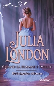 Julia London - Royales alliances 3 : Quand la flamme s'éveille.