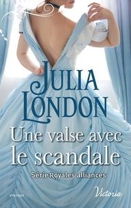 Julia London - Royales alliances Tome 3 : Une valse avec le scandale.
