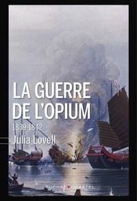 Julia Lovell - La guerre de l'opium - 1839-1842.