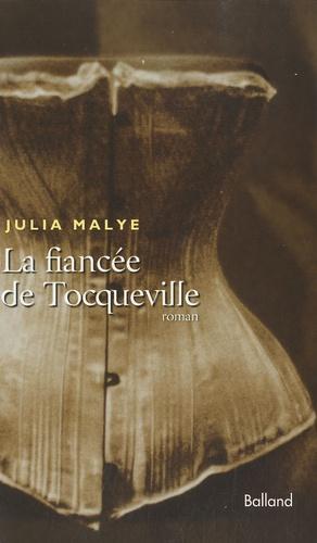 Julia Malye - La fiancée de Tocqueville.