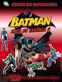 Julia March et Hannah Dolan - Batman, amis ou ennemis ? - L'album des autocollants.